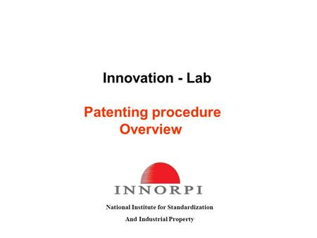 Innovation - Lab National Institute for Standardization And Industrial Property Patenting procedure Overview.