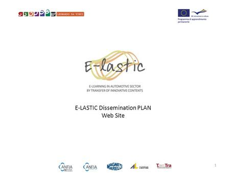 E-LASTIC Dissemination PLAN Web Site 1. Instruments: project website Access banner 4 LINK LINK to project website: www.elasticproject.eu BANNER for the.