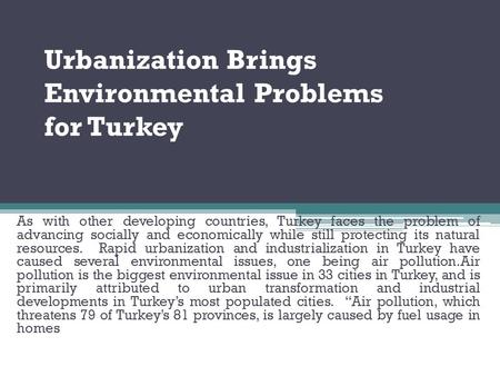 Urbanization Brings Environmental Problems for Turkey As with other developing countries, Turkey faces the problem of advancing socially and economically.