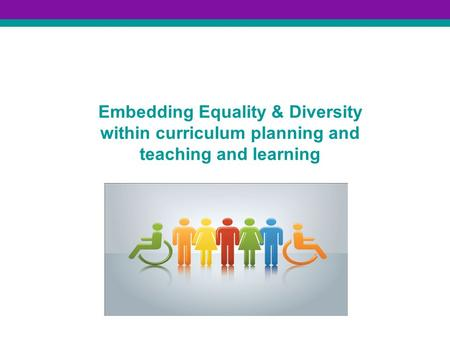 Embedding Equality & Diversity within curriculum planning and teaching and learning.