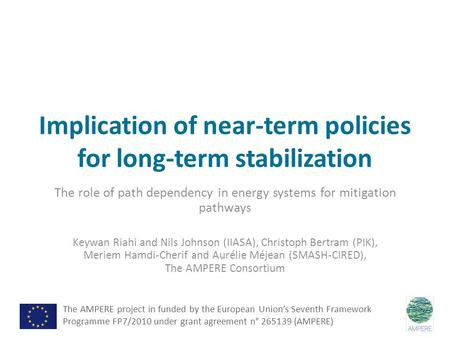 Implication of near-term policies for long-term stabilization The role of path dependency in energy systems for mitigation pathways Keywan Riahi and Nils.