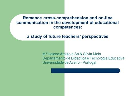 Romance cross-comprehension and on-line communication in the development of educational competences: a study of future teachers' perspectives Mª Helena.