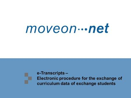 E-Transcripts – Electronic procedure for the exchange of curriculum data of exchange students.