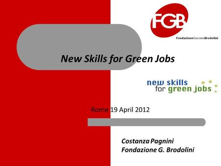 New Skills for Green Jobs Rome 19 April 2012 Costanza Pagnini Fondazione G. Brodolini.