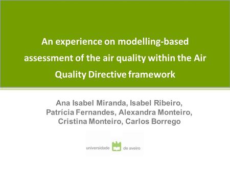 An experience on modelling-based assessment of the air quality within the Air Quality Directive framework Ana Isabel Miranda, Isabel Ribeiro, Patrícia.