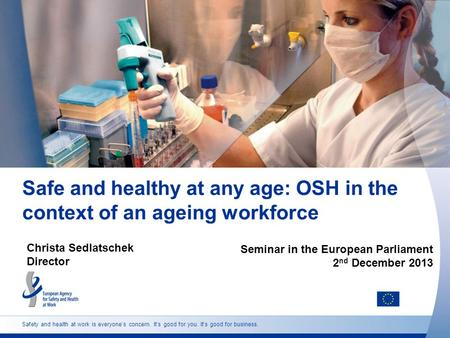 Safety and health at work is everyone's concern. It's good for you. It's good for business. Safe and healthy at any age: OSH in the context of an ageing.