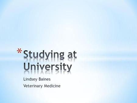 Lindsey Baines Veterinary Medicine. * The study of: * Living organisms * Their life cycles * Their interactions * Their environment * How we can influence.