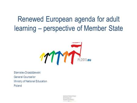 Renewed European agenda for adult learning – perspective of Member State Stanisław Drzażdżewski General Counsellor Ministry of National Education Poland.