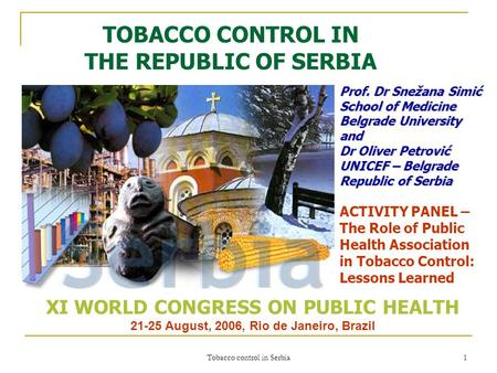 Tobacco control in Serbia 1 TOBACCO CONTROL IN THE REPUBLIC OF SERBIA Prof. Dr Snežana Simić School of Medicine Belgrade University and Dr Oliver Petrović.