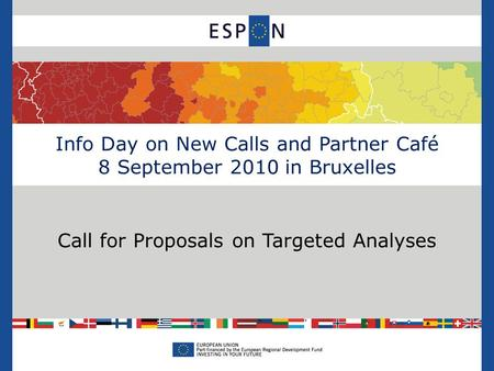 Info Day on New Calls and Partner Café 8 September 2010 in Bruxelles Call for Proposals on Targeted Analyses.