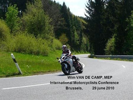 Wim VAN DE CAMP, MEP International Motorcyclists Conference Brussels, 29 june 2010.