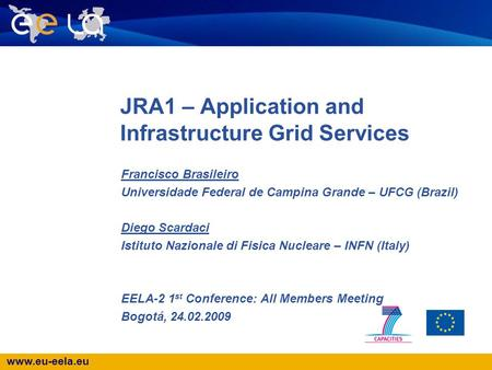 Www.eu-eela.eu JRA1 – Application and Infrastructure Grid Services Francisco Brasileiro Universidade Federal de Campina Grande – UFCG (Brazil) Diego Scardaci.