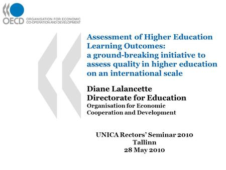 Assessment of Higher Education Learning Outcomes: a ground-breaking initiative to assess quality in higher education on an international scale Diane Lalancette.
