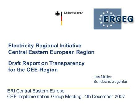 Electricity Regional Initiative Central Eastern European Region Draft Report on Transparency for the CEE-Region Jan Müller Bundesnetzagentur ERI Central.