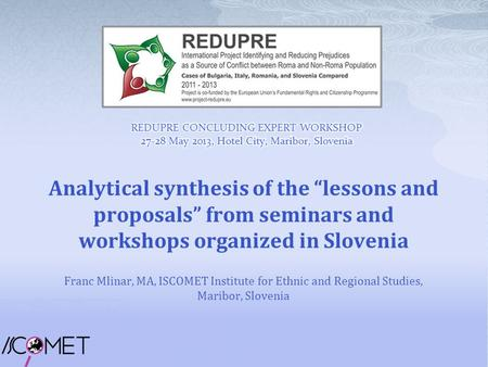 "Analytical synthesis of the ""lessons and proposals"" from seminars and workshops organized in Slovenia Franc Mlinar, MA, ISCOMET Institute for Ethnic and."