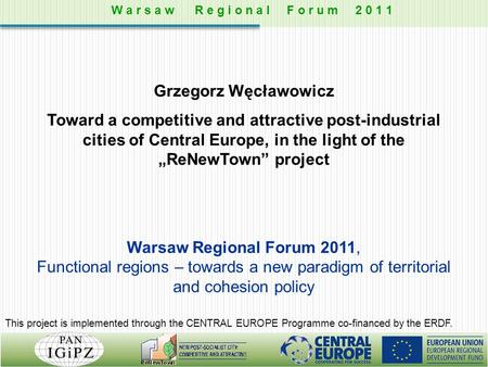 "Grzegorz Węcławowicz Toward a competitive and attractive post-industrial cities of Central Europe, in the light of the ""ReNewTown"" project Warsaw Regional."