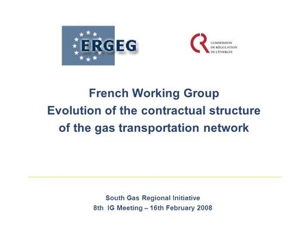 French Working Group Evolution of the contractual structure of the gas transportation network South Gas Regional Initiative 8th IG Meeting – 16th February.