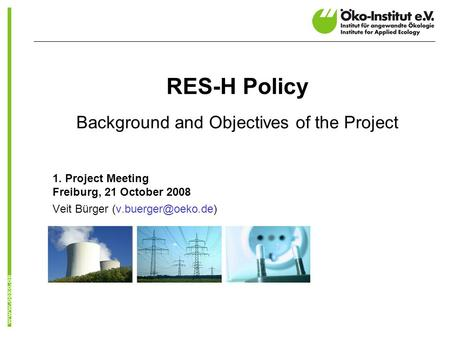 RES-H Policy Background and Objectives of the Project 1. Project Meeting Freiburg, 21 October 2008 Veit Bürger