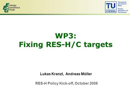 WP3: Fixing RES-H/C targets Lukas Kranzl, Andreas Müller RES-H Policy Kick-off, October 2008.