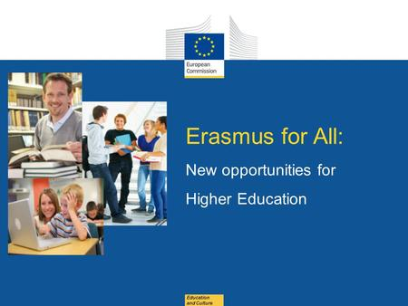 Date: in 12 pts Education and Culture Erasmus for All: New opportunities for Higher Education.