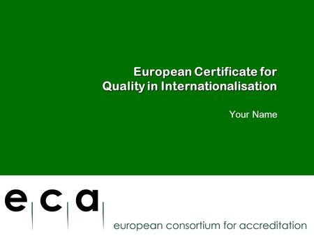 European Certificate for Quality in Internationalisation Your Name.