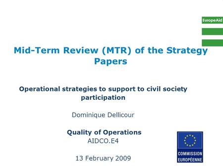 EuropeAid Mid-Term Review (MTR) of the Strategy Papers Operational strategies to support to civil society participation Dominique Dellicour Quality of.
