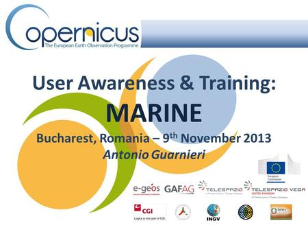 User Awareness & Training: MARINE Bucharest, Romania – 9 th November 2013 Antonio Guarnieri.