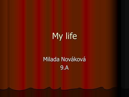 My life Milada Nováková 9.A. Me My name is Milada Nováková My name is Milada Nováková I´m fourteen years old. I´m fourteen years old. My birthday is on.