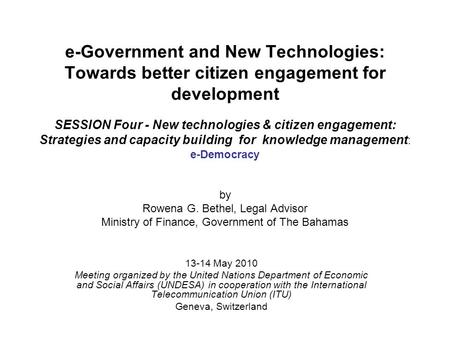 E-Government and New Technologies: Towards better citizen engagement for development SESSION Four - New technologies & citizen engagement: Strategies and.