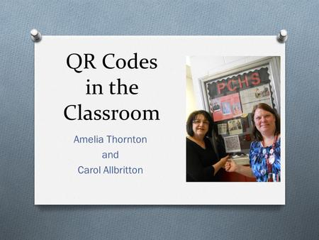 QR Codes in the Classroom Amelia Thornton and Carol Allbritton.