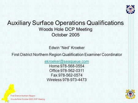 First District Northern Region Woods Hole October 2005 DCP Meeting Auxiliary Surface Operations Qualifications Woods Hole DCP Meeting October 2005 Edwin.