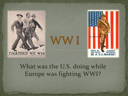 What was the U.S. doing while Europe was fighting WWI?