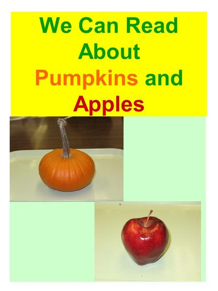 We Can Read About Pumpkins and Apples. The pumpkin has a stem. 1.