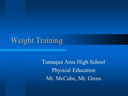 Weight Training Tamaqua Area High School Physical Education Mr. McCabe, Mr. Gross.
