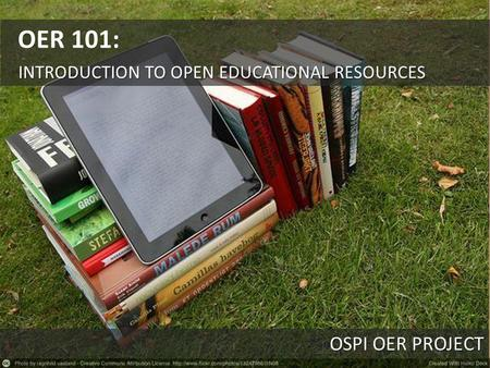 OSPI OER PROJECT INTRODUCTION TO OPEN EDUCATIONAL RESOURCES OER 101: