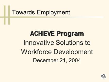 Towards Employment ACHIEVE Program Innovative Solutions to Workforce Development December 21, 2004.
