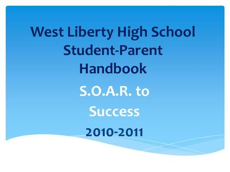 West Liberty High School Student-Parent Handbook S.O.A.R. to Success 2010-2011.
