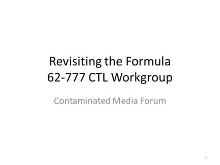 Revisiting the Formula 62-777 CTL Workgroup Contaminated Media Forum 1.