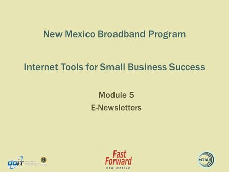 New Mexico Broadband Program Internet Tools for Small Business Success Module 5 E-Newsletters.