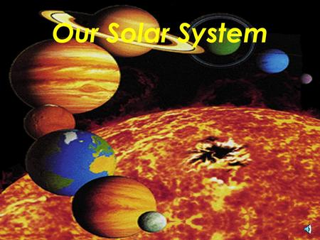 Our Solar System The Sun In ancient times, some people thought of the Sun as a god. They did not want the god to be angry with them. To keep the Sun.