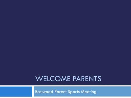 WELCOME PARENTS Eastwood Parent Sports Meeting. Today's Agenda  Opportunities to Plug in – Eastwood Booster Club  Changes to Eligibility  Requirements.
