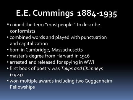 "E.E. Cummings 1884-1935 coined the term ""mostpeople "" to describe conformists combined words and played with punctuation and capitalization born in Cambridge,"