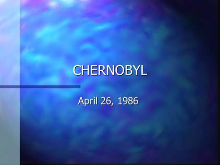 CHERNOBYL April 26, 1986. What is Chernobyl? Site of the worst nuclear reactor disaster in history. The station consisted of four reactors that together.