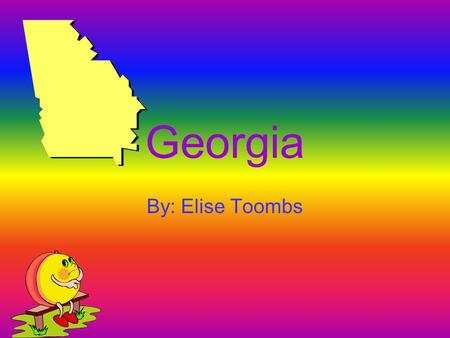 Georgia By: Elise Toombs. What Other States border Georgia? Tennessee North Carolina South Carolina Alabama Florida.