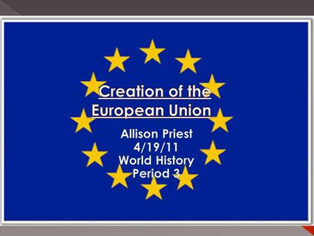 At first there were 6 members  Today there are 27 members of the EU  Created in 1952.  Requirements:  Democratic  Free market government Flag of.