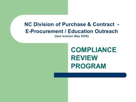 NC Division of Purchase & Contract - E-Procurement / Education Outreach (last revision May 2006) COMPLIANCE REVIEW PROGRAM.