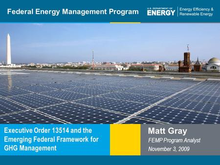 Program Name or Ancillary Texteere.energy.gov Federal Energy Management Program Executive Order 13514 and the Emerging Federal Framework for GHG Management.