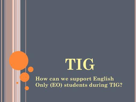 TIG How can we support English Only (EO) students during TIG?