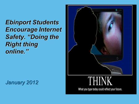 "Ebinport Students Encourage Internet Safety. ""Doing the Right thing online."" January 2012."