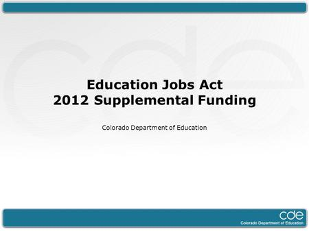 Education Jobs Act 2012 Supplemental Funding Colorado Department of Education.